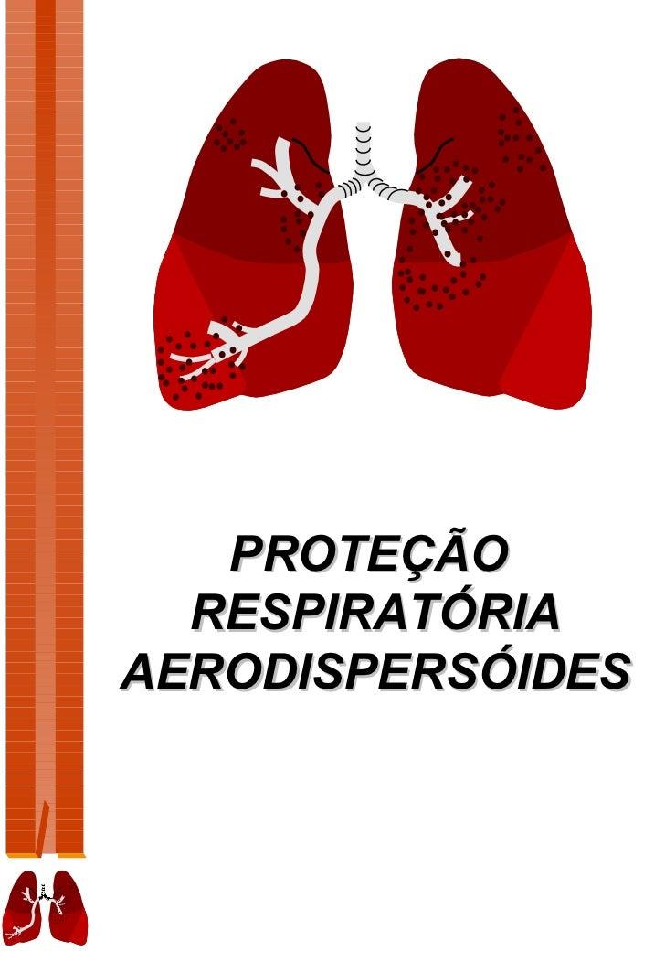 PROTEÇÃO  RESPIRATÓRIAAERODISPERSÓIDES