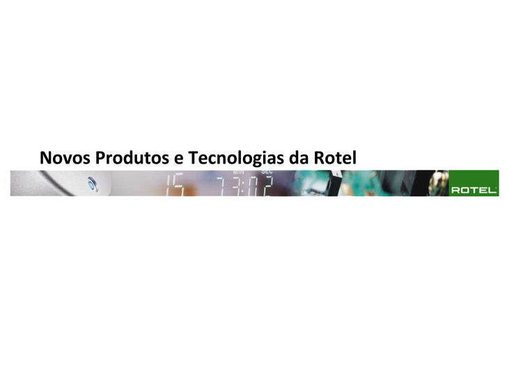 Novos Produtos e Tecnologias da Rotel