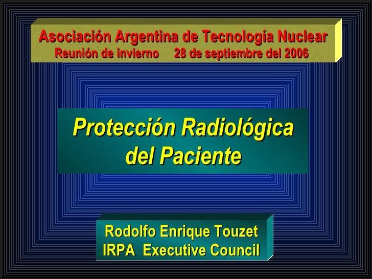 Protección Radiológica del Paciente Asociación Argentina de Tecnología Nuclear Reunión de invierno  28 de septiembre del 2...