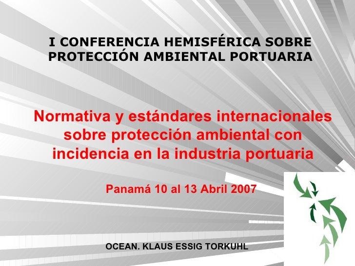 Normativa y estándares internacionales sobre protección ambiental con incidencia en la industria portuaria Panamá 10 al 13...