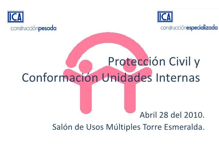 Protección Civil y Conformación Unidades Internas                              Abril 28 del 2010.      Salón de Usos Múlti...
