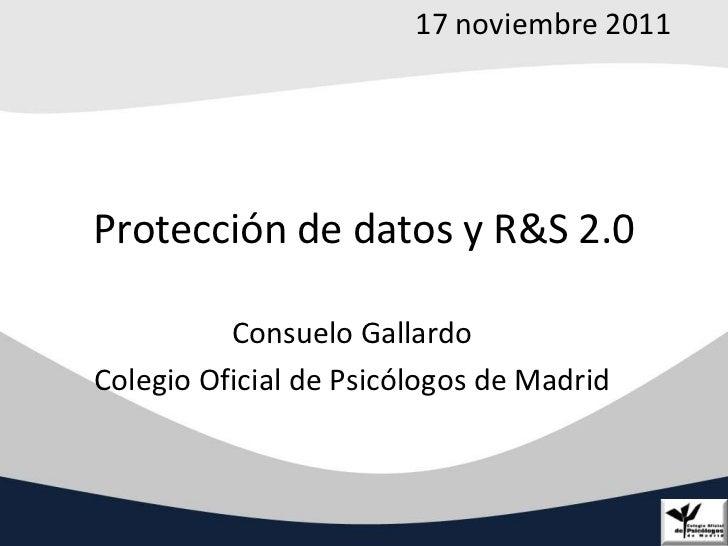 17 noviembre 2011Protección de datos y R&S 2.0          Consuelo GallardoColegio Oficial de Psicólogos de Madrid