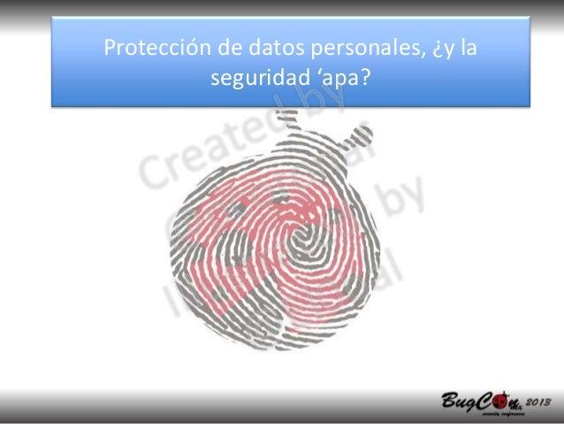 Protección de datos personales, ¿y la          seguridad 'apa?