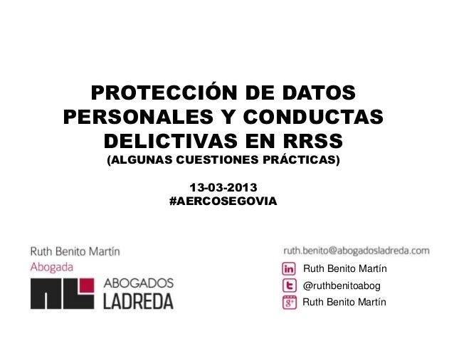 PROTECCIÓN DE DATOSPERSONALES Y CONDUCTAS   DELICTIVAS EN RRSS   (ALGUNAS CUESTIONES PRÁCTICAS)             13-03-2013    ...