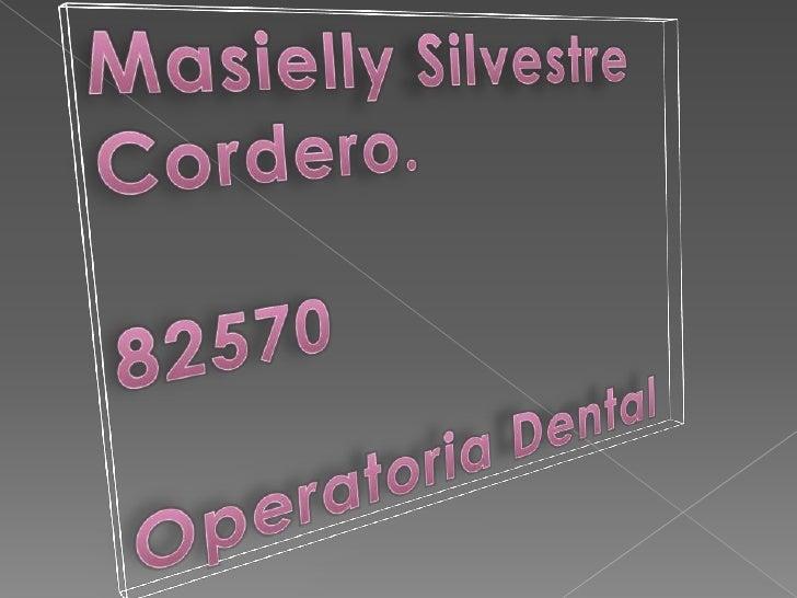 Masielly Silvestre Cordero.<br />82570<br />Operatoria Dental <br />
