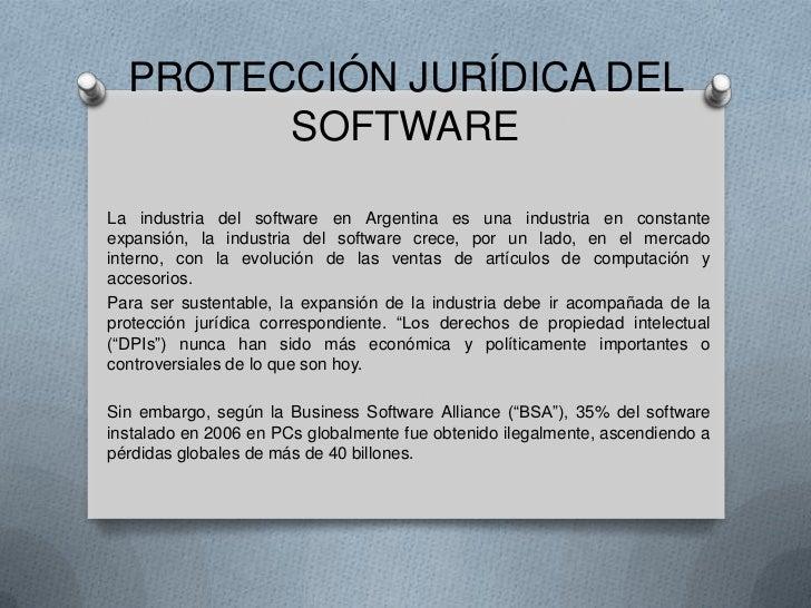 PROTECCIÓN JURÍDICA DEL SOFTWARE<br />La industria del software en Argentina es una industria en constante expansión, la i...