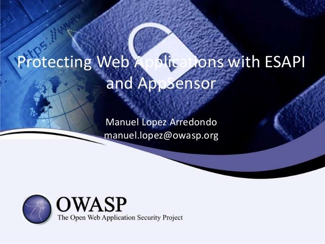 Protecting Web Applications with ESAPIand AppSensorManuel Lopez Arredondomanuel.lopez@owasp.org