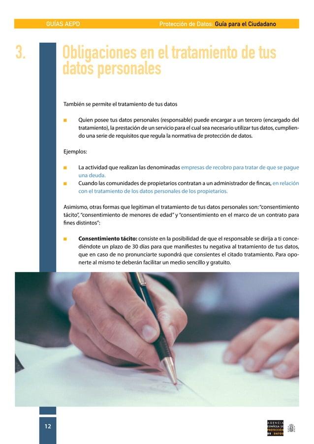 GUÍAS AEPD 12 Protección de Datos: Guía para el Ciudadano También se permite el tratamiento de tus datos n  Quien posee t...