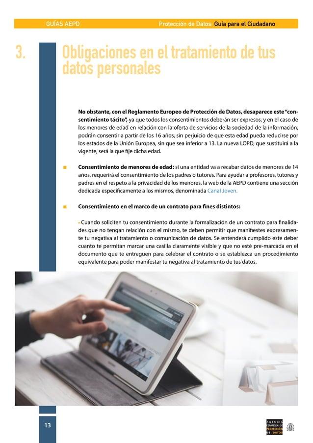GUÍAS AEPD 13 Protección de Datos: Guía para el Ciudadano  No obstante, con el Reglamento Europeo de Protección de Datos,...