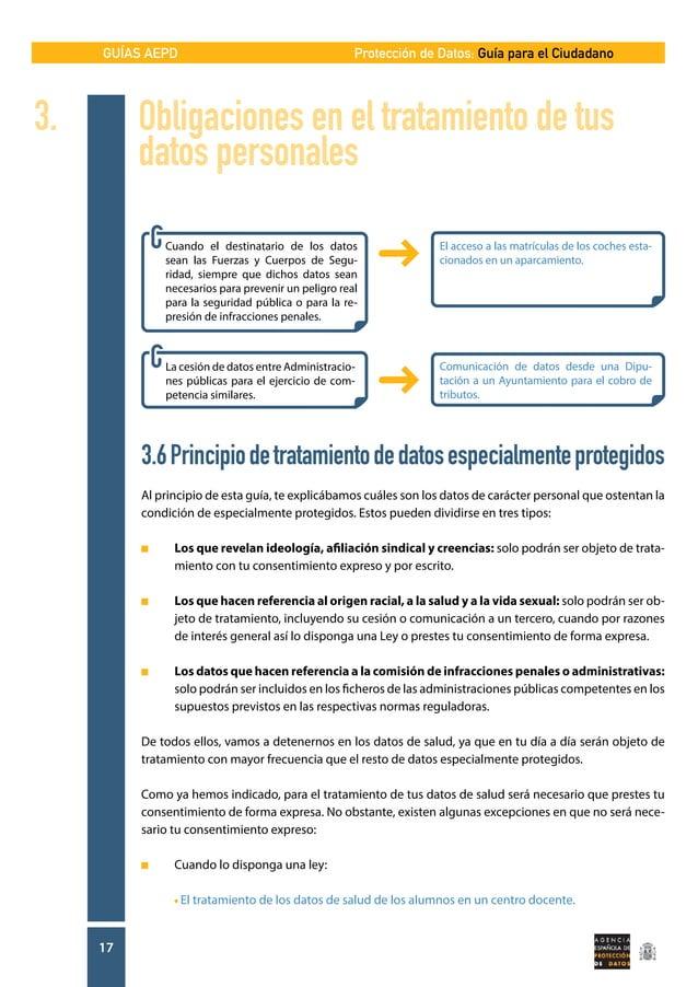 GUÍAS AEPD 17 Protección de Datos: Guía para el Ciudadano 3.6Principiodetratamientodedatosespecialmenteprotegidos Al princ...