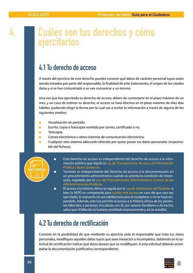 GUÍAS AEPD 20 Protección de Datos: Guía para el Ciudadano 4.1Tuderechodeacceso A través del ejercicio de este derecho pued...