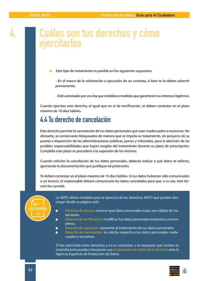 GUÍAS AEPD 22 Protección de Datos: Guía para el Ciudadano  n Este tipo de tratamiento es posible en los siguientes supue...