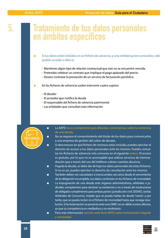 GUÍAS AEPD 28 Protección de Datos: Guía para el Ciudadano n Si tus datos están incluidos en un fichero de solvencia, y un...
