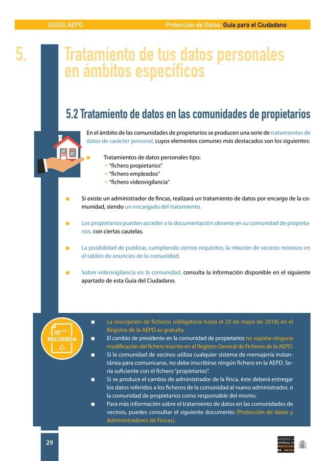 GUÍAS AEPD 29 Protección de Datos: Guía para el Ciudadano 5.2 Tratamiento de datos en las comunidades de propietarios En e...