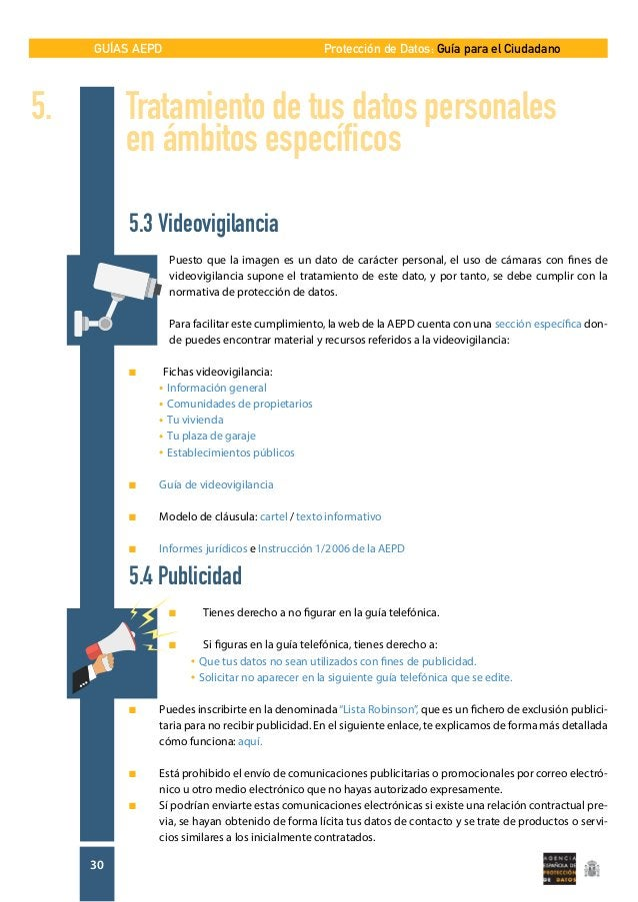 GUÍAS AEPD 30 Protección de Datos: Guía para el Ciudadano 5.3 Videovigilancia Puesto que la imagen es un dato de carácter ...