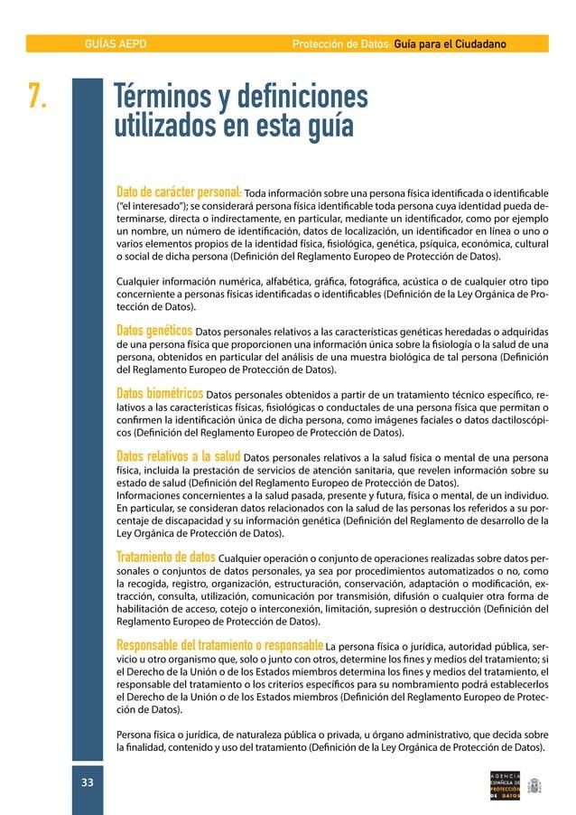 GUÍAS AEPD 33 Protección de Datos: Guía para el Ciudadano 7. Términos y definiciones  utilizados en esta guía Dato de ca...