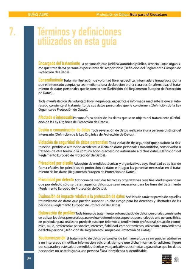 GUÍAS AEPD 34 Protección de Datos: Guía para el Ciudadano Encargado del tratamientoLa persona física o jurídica, autoridad...