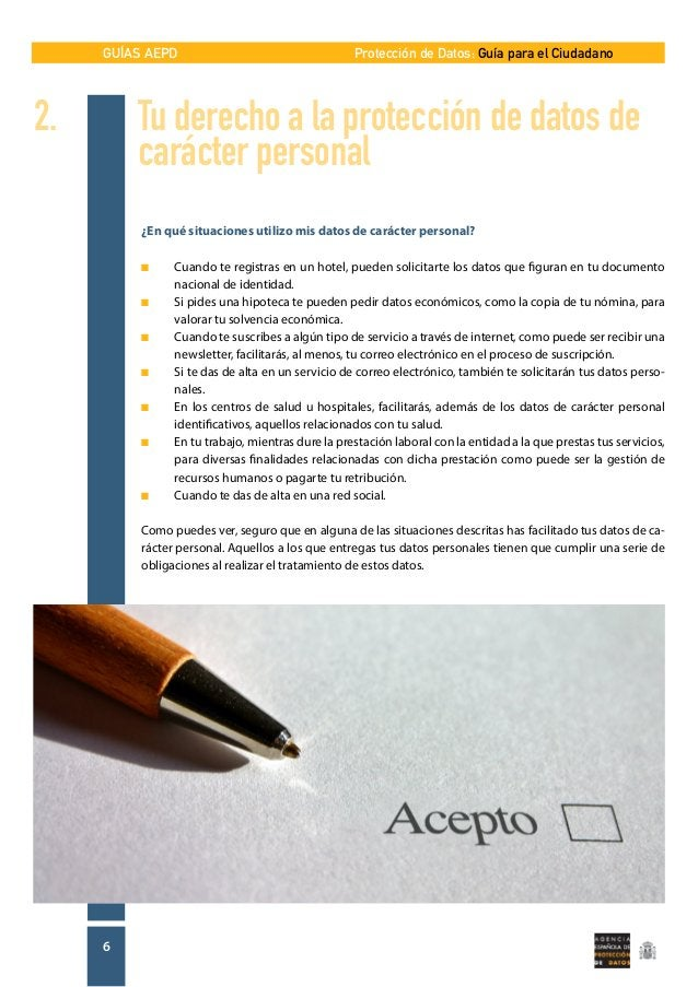 GUÍAS AEPD 6 Protección de Datos: Guía para el Ciudadano ¿En qué situaciones utilizo mis datos de carácter personal? n  C...