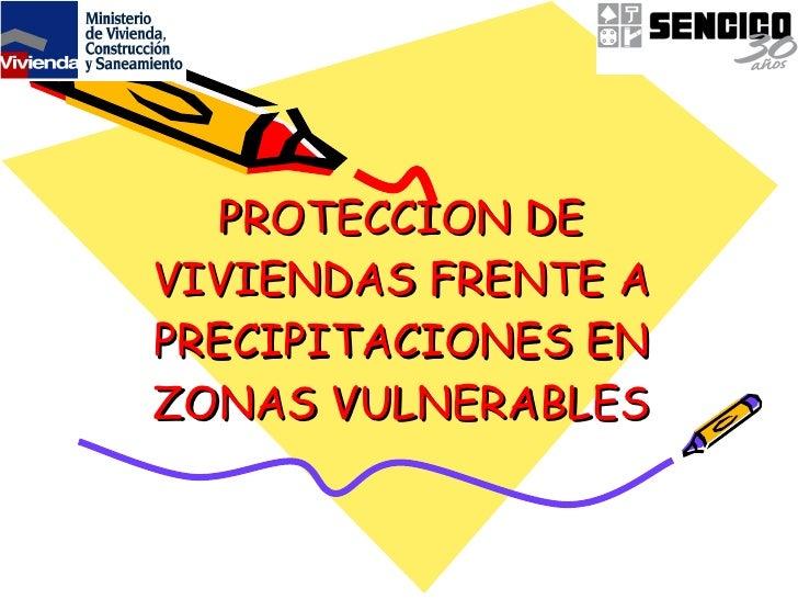 PROTECCION DE VIVIENDAS FRENTE A PRECIPITACIONES EN ZONAS VULNERABLES