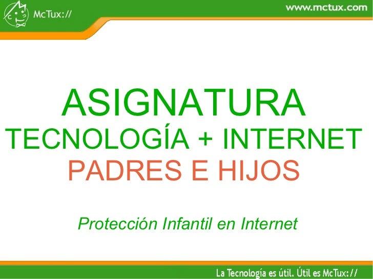 ASIGNATURA TECNOLOGÍA + INTERNET PADRES E HIJOS Protección Infantil en Internet