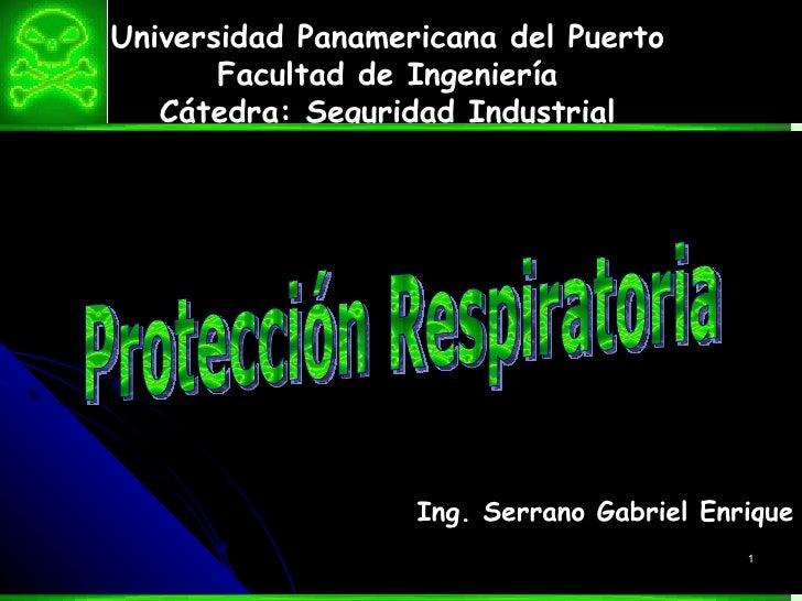 Universidad Panamericana del Puerto Facultad de Ingeniería Cátedra: Seguridad Industrial Ing. Serrano Gabriel Enrique Prot...