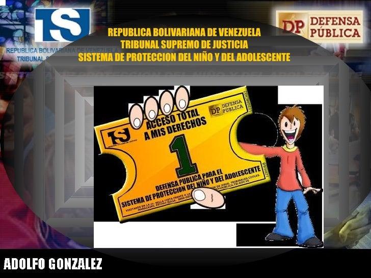 REPUBLICA BOLIVARIANA DE VENEZUELA TRIBUNAL SUPREMO DE JUSTICIA SISTEMA DE PROTECCION DEL NIÑO Y DEL ADOLESCENTE