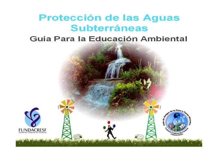 Protección de las Aguas Subterráneas     Protección de las Aguas Subterráneas                  Guía Para la Educación Ambi...