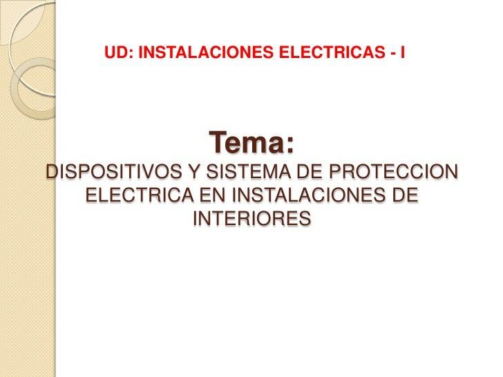 UD: INSTALACIONES ELECTRICAS - I<br />Tema:DISPOSITIVOS Y SISTEMA DE PROTECCION ELECTRICA EN INSTALACIONES DE INTERIORES<b...