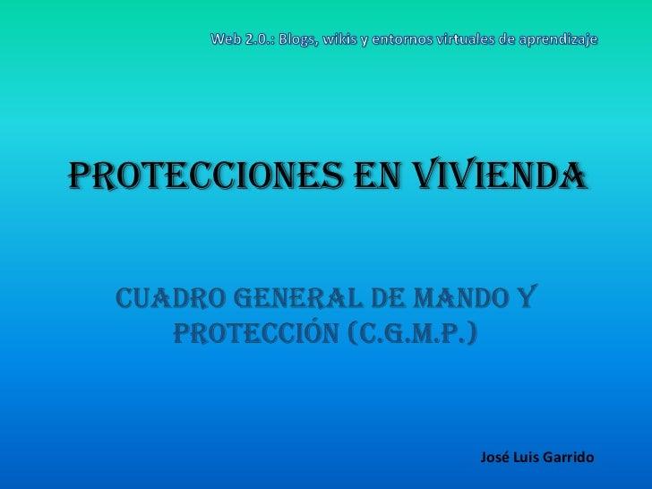 Web 2.0.: Blogs, wikis y entornos virtuales de aprendizaje<br />PROTECCIONES EN VIVIENDA<br />CUADRO GENERAL DE MANDO Y PR...
