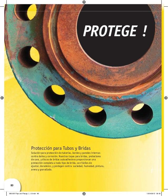 80 PROTEGE ! Protección para Tubos y Bridas Solución para protección de tuberías, bordes y paredes internas contra daños y...