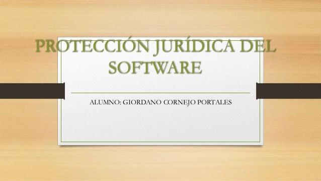 ALUMNO: GIORDANO CORNEJO PORTALES PROTECCIÓN JURÍDICA DEL SOFTWARE