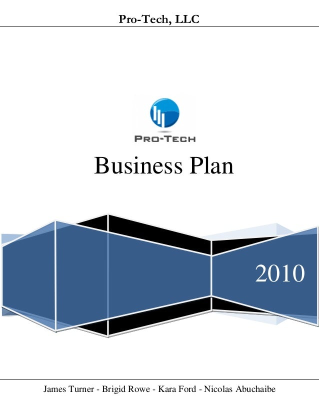 James Turner - Brigid Rowe - Kara Ford - Nicolas AbuchaibePro-Tech, LLC2010Business Plan