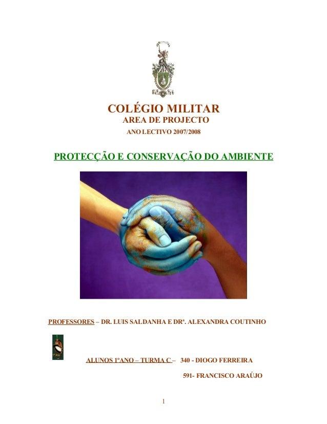 COLÉGIO MILITAR                   AREA DE PROJECTO                    ANO LECTIVO 2007/2008 PROTECÇÃO E CONSERVAÇÃO DO AMB...