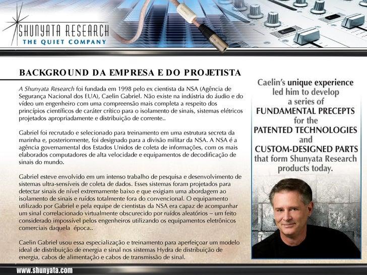 BACKGROUND DA EMPRESA E DO PROJETISTA A Shunyata Research  foi fundada em 1998 pelo ex cientista da NSA (Agência de Segura...
