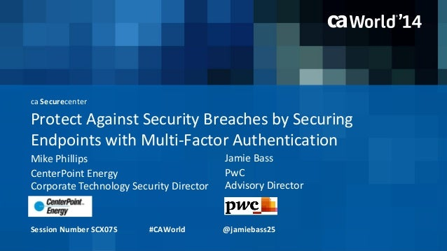 ca Securecenter  Protect Against Security Breaches by Securing  Endpoints with Multi-Factor Authentication  Mike Phillips ...