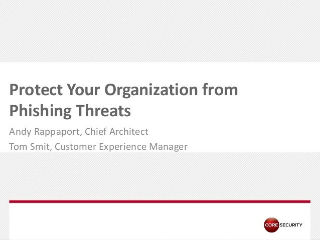 Protect Your Organization from Phishing Threats Andy Rappaport, Chief Architect Tom Smit, Customer Experience Manager  PA ...