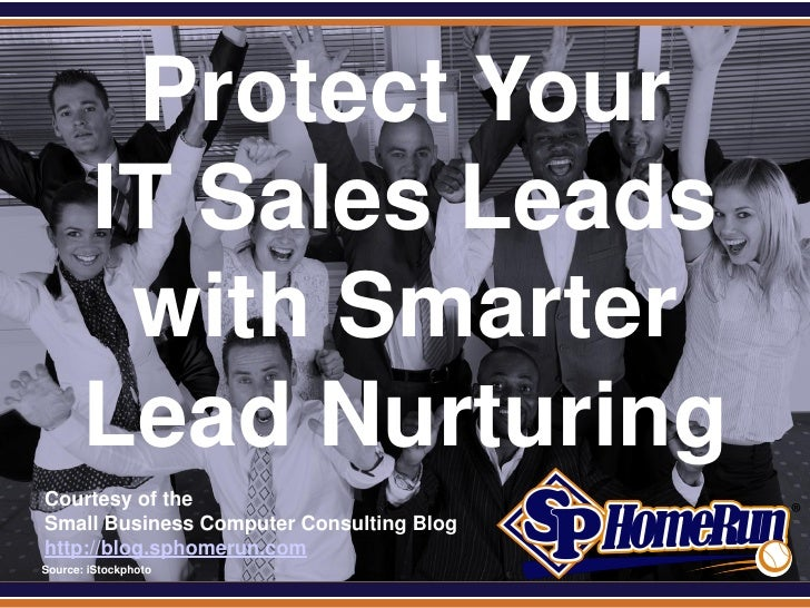 SPHomeRun.com          Protect Your         IT Sales Leads          with Smarter         Lead Nurturing  Courtesy of the  ...