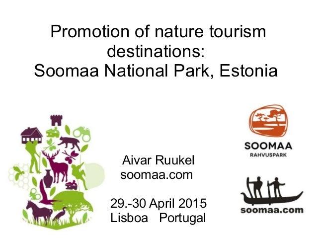 Promotion of nature tourism destinations: Soomaa National Park, Estonia Aivar Ruukel soomaa.com 29.-30 April 2015 Lisboa P...