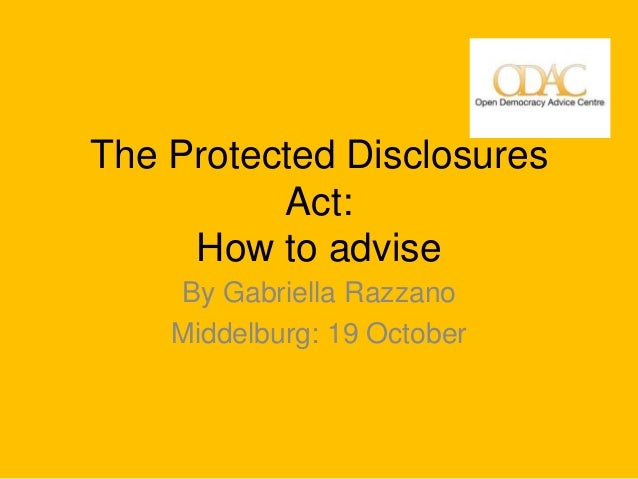 The Protected Disclosures          Act:     How to advise    By Gabriella Razzano    Middelburg: 19 October