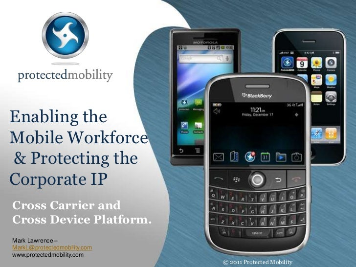 Enabling the Mobile Workforce & Protecting theCorporate IP<br />Cross Carrier and Cross Device Platform.<br />Mark Lawrenc...