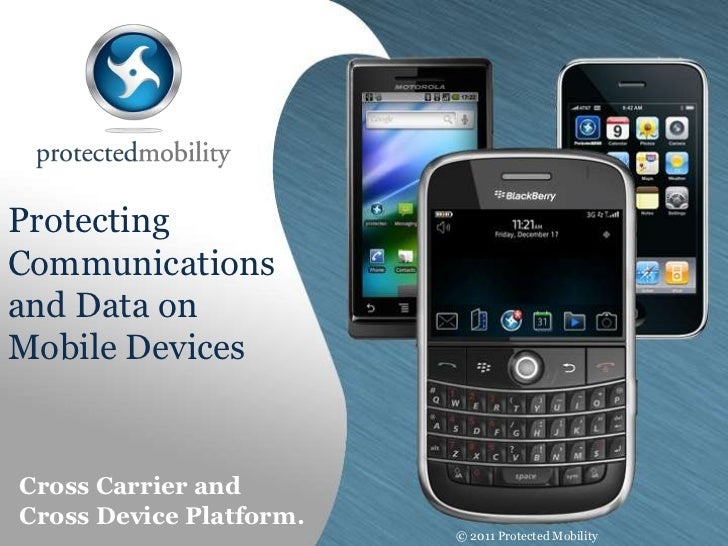 Protecting Communications and Data on Mobile Devices<br />Cross Carrier and Cross Device Platform.<br />© 2011 Protected M...