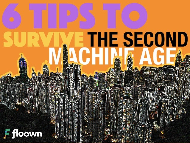 6 TIPS toTHE SECONDSURVIVE MACHINE AGE