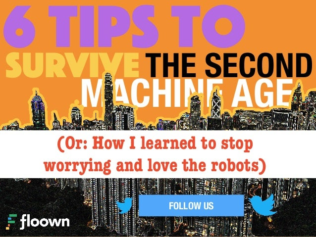 6 TIPS to SURVIVE the 2nd MACHINE AGE Slide 3