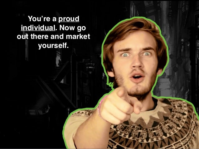 You're a proud individual. Now go out there and market yourself.