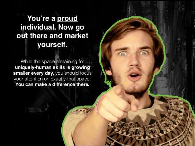You're a proud individual. Now go out there and market yourself. While the space remaining for uniquely-human skills is gr...