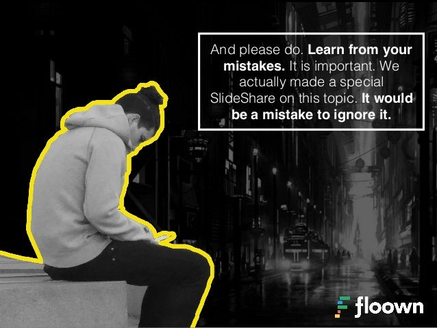 And please do. Learn from your mistakes. It is important. We actually made a special SlideShare on this topic. It would be...