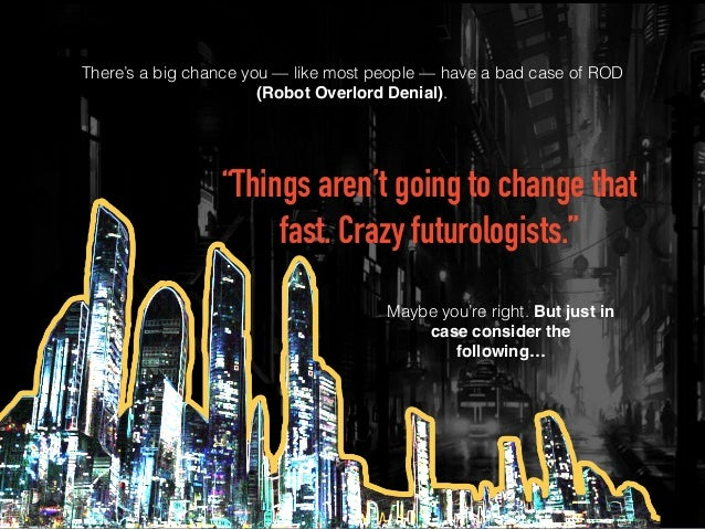 """There's a big chance you — like most people — have a bad case of ROD (Robot Overlord Denial). """"Things aren't going to chan..."""