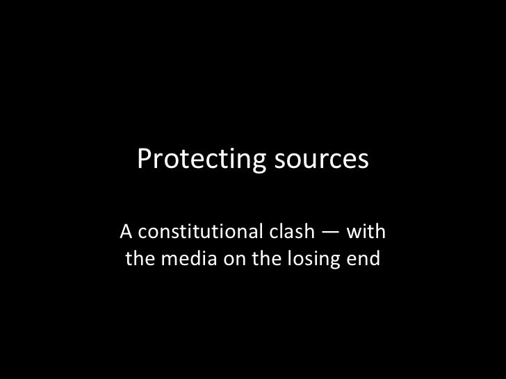 Protecting sources<br />A constitutional clash — withthe media on the losing end<br />
