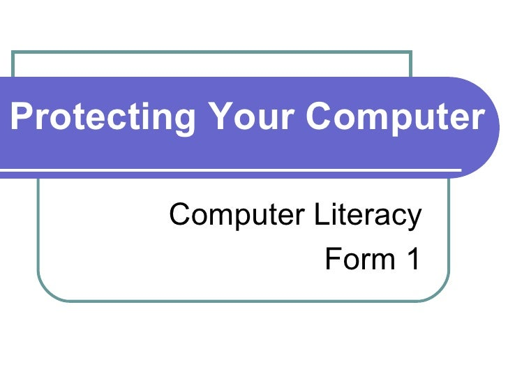 Protecting Your Computer Computer Literacy Form 1