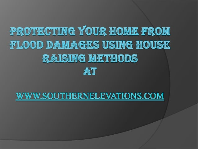 House Raising   House raising is a solution that of elevating the house    to a higher level to prevent it from flooding....